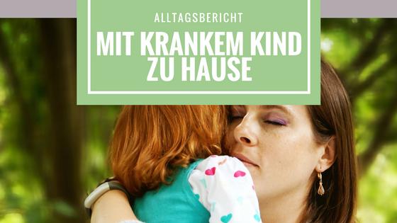 Krank mit Kind zu Hause - Alltagsbericht