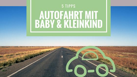 5 Tipps für die Autofahrt mit Kind & Baby